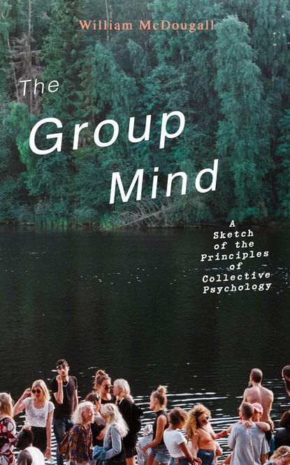 William 1871-1938 McDougall The Group Mind: A Sketch of the Principles of Collective Psychology seppo korpela a principles of turbomachinery