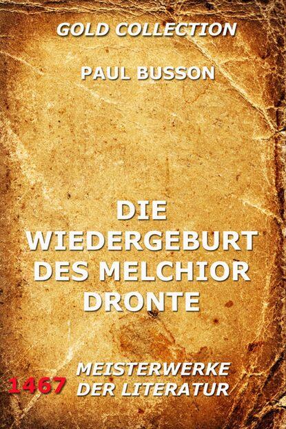 Paul Busson Die Wiedergeburt des Melchior Dronte paul ziegert die psychologie des t flavius clemens alexandrinus german edition