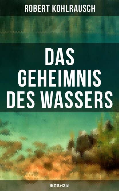 Фото - Robert Kohlrausch Das Geheimnis des Wassers (Mystery-Krimi) shaunti feldhahn das geheimnis glücklicher ehen