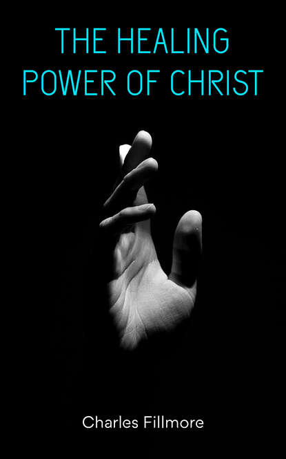 Charles Fillmore The Healing Power of Christ charles fillmore christian healing the science of being