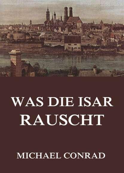 Фото - Michael Georg Conrad Was die Isar rauscht michael georg conrad majestät historischer roman