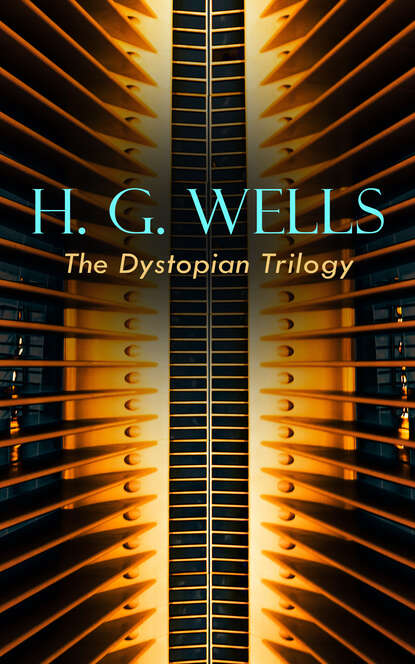 Фото - H. G. Wells H. G. WELLS - The Dystopian Trilogy herbert george wells h g wells – gesammelte werke