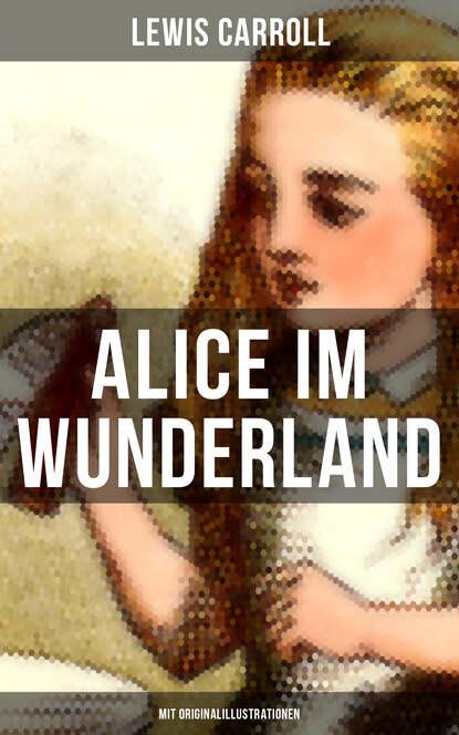 Фото - Lewis Carroll Alice im Wunderland (Mit Originalillustrationen) alice lowe alice s wunderland