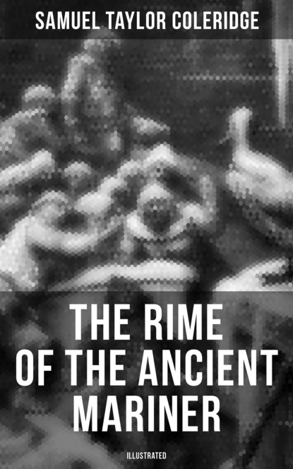 Фото - Samuel Taylor Coleridge The Rime of the Ancient Mariner (Illustrated) coleridge s the rime of the ancient mariner
