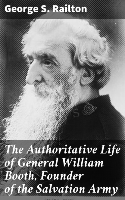 evangeline booth the war romance of the salvation army George S. Railton The Authoritative Life of General William Booth, Founder of the Salvation Army