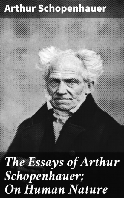 Артур Шопенгауэр The Essays of Arthur Schopenhauer; On Human Nature недорого
