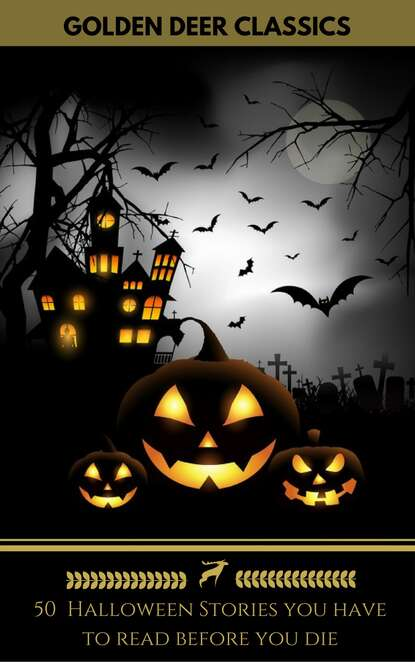 Говард Филлипс Лавкрафт 50 Halloween Stories you have to read before you die (Golden Deer Classics) fifty more places to fly fish before you die