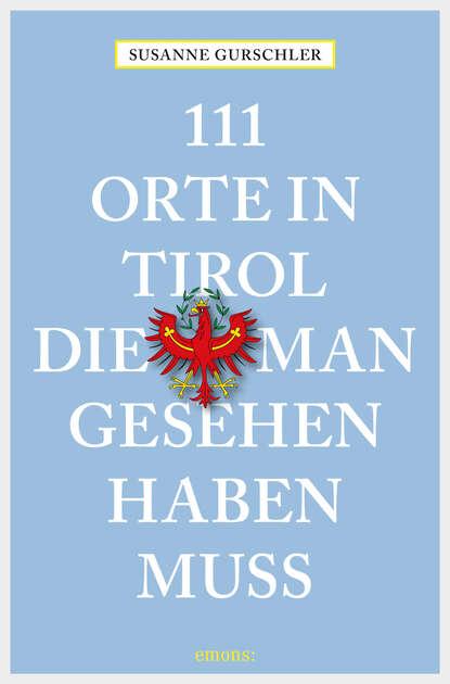 Фото - Susanne Gurschler 111 Orte in Tirol, die man gesehen haben muß susanne gurschler 111 orte in tirol die man gesehen haben muß