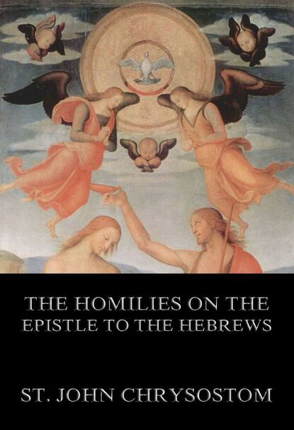 St. John Chrysostom The Homilies On The Epistle To The Hebrews karen armstrong the epistle of paul the apostle to the hebrews