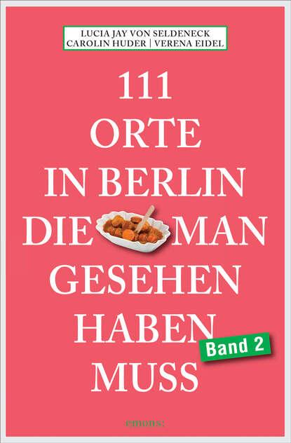 Lucia Jay von Seldeneck 111 Orte in Berlin, die man gesehen haben muss Band 2 недорого