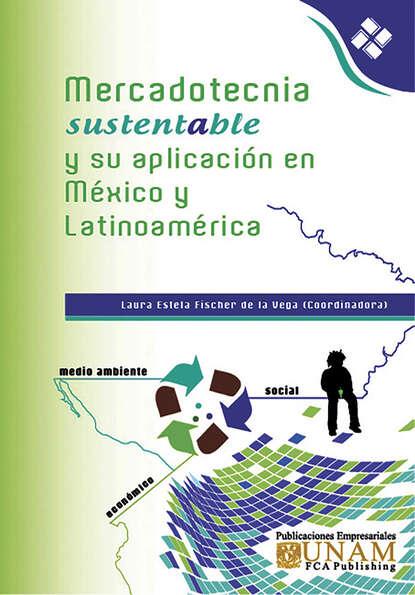 Фото - Группа авторов Mercadotecnia Sustentable y su aplicación en México y Latinoamérica группа авторов mercadotecnia sustentable y su aplicación en méxico y latinoamérica