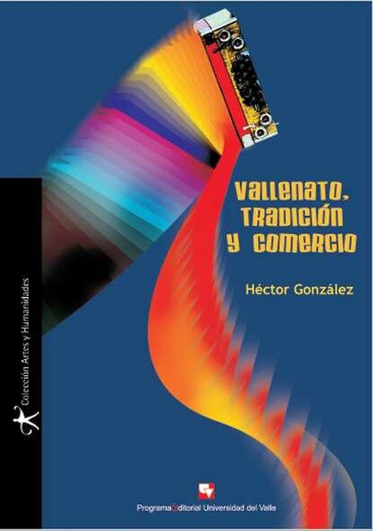 Héctor González Vallenato, tradición y comercio germán muñoz gonzález jóvenes culturas y poderes