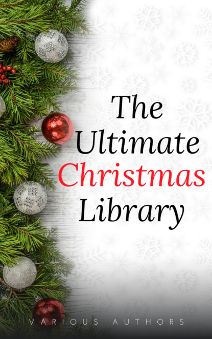 Лаймен Фрэнк Баум The Ultimate Christmas Library: 100+ Authors, 200 Novels, Novellas, Stories, Poems and Carols недорого