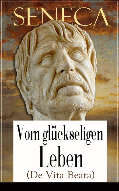 Seneca Seneca: Vom glückseligen Leben (De Vita Beata) недорого