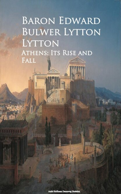 Baron Edward Bulwer Lytton Athens: Its Rise and Fall arthur cotterell western power in asia its slow rise and swift fall 1415 1999 isbn 9781118170007