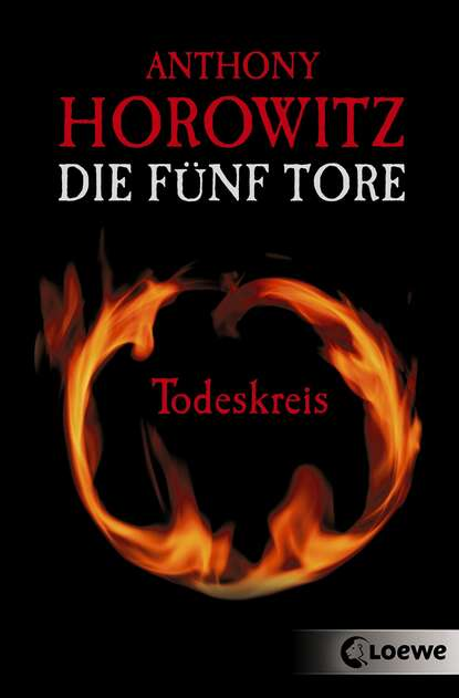 Anthony Horowitz Die fünf Tore 1 - Todeskreis anthony horowitz forever and a day