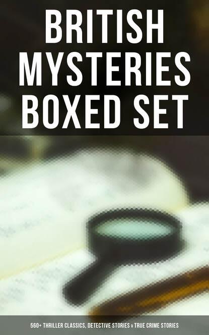 Гилберт Кит Честертон BRITISH MYSTERIES Boxed Set: 560+ Thriller Classics, Detective Stories & True Crime Stories j s fletcher british mysteries boxed set 40 thriller classics detective novels