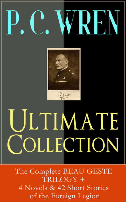P. C. Wren P. C. WREN Ultimate Collection: The Complete BEAU GESTE TRILOGY + 4 Novels & 42 Short Stories of the Foreign Legion c s lewis the space trilogy