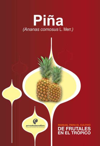 Raúl Saavedra Manual para el cultivo de frutales en el trópico. Piña pedro josé almanza merchán manual para el cultivo de frutales en el trópico vid