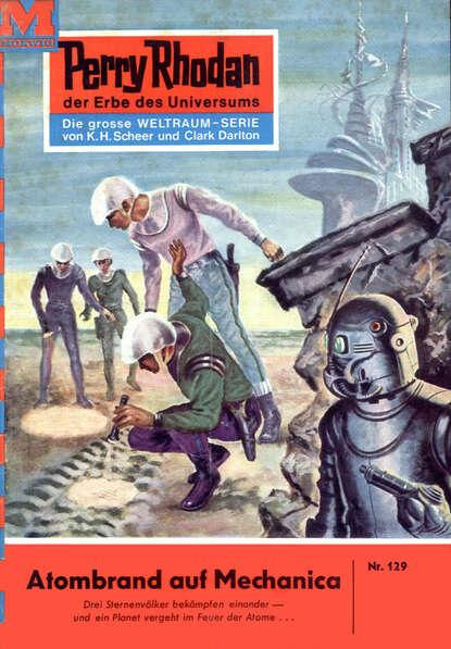 Clark Darlton Perry Rhodan 129: Atombrand auf Mechanica clark darlton perry rhodan 443 überfall auf exilot