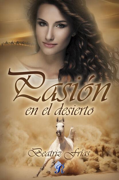 Beatríz Frías Pasión en el desierto stella bagwell lluvia en el desierto defensa apasionada
