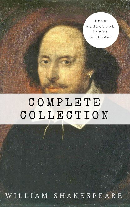 Уильям Шекспир William Shakespeare: The Complete Collection (Hamlet + The Merchant of Venice + A Midsummer Night's Dream + Romeo and ... Lear + Macbeth + Othello and many more!) shakespeare william macbeth
