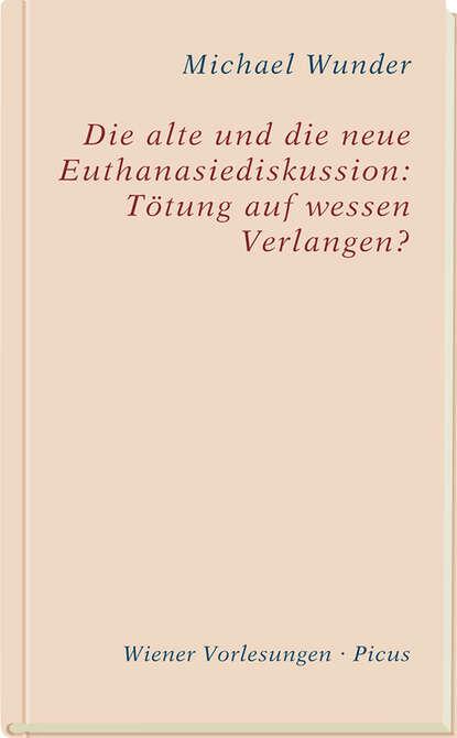 Michael Wunder Die alte und die neue Euthanasiediskussion: Tötung auf wessen Verlangen? christiane nill theobald endlich wieder montag die neue lust auf leistung