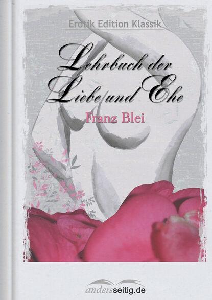 Фото - Franz Blei Lehrbuch der Liebe und Ehe franz xaver bronner fischergedichte und erzahlungen