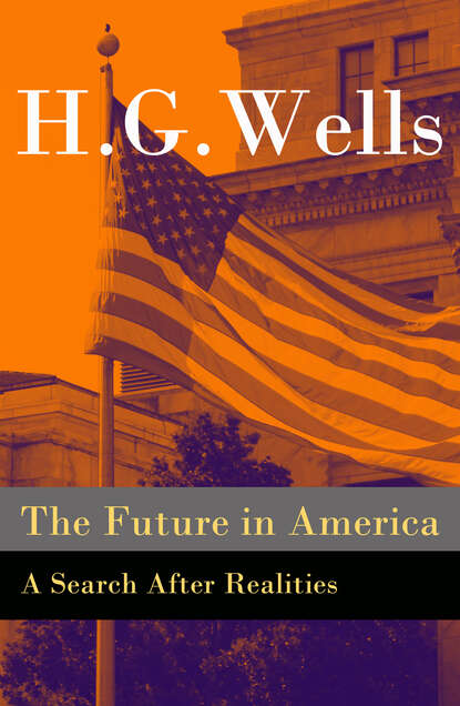 H. G. Wells The Future in America - A Search After Realities (The original unabridged and illustrated edition) william g rusch toward a common future