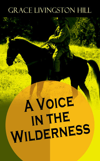 Grace Livingston Hill A Voice in the Wilderness grace livingston hill a voice in the wilderness western classic