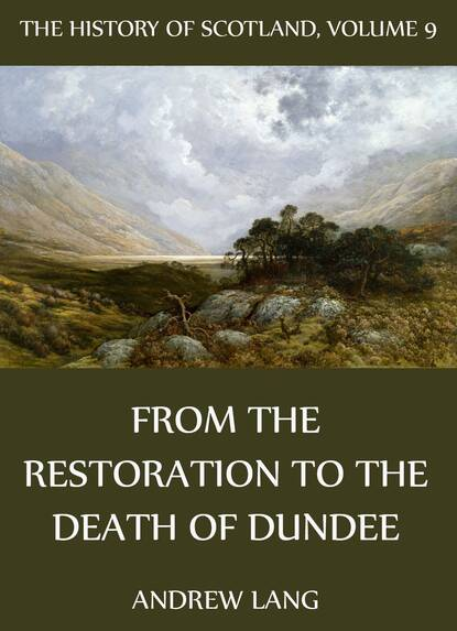 Andrew Lang The History Of Scotland - Volume 9: From The Restoration To The Death Of Dundee andrew lang the history of scotland volume 12 from jacobite leaders to the end of jacobitism