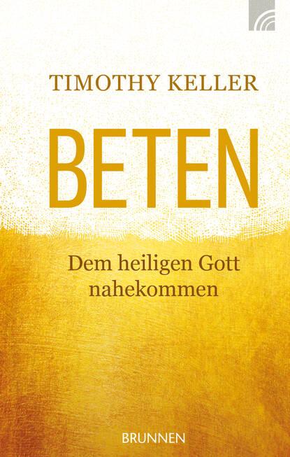Timothy Keller Beten timothy keller beten