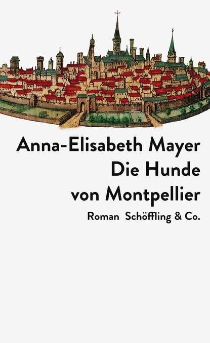 Anna-Elisabeth Mayer Die Hunde von Montpellier недорого
