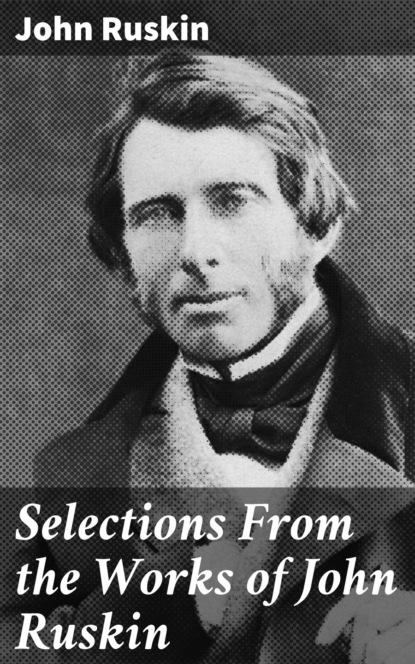 ruskin john the harbours of england John Ruskin Selections From the Works of John Ruskin