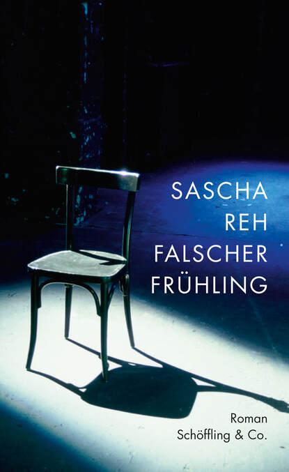 Sascha Reh Falscher Frühling sascha grammel essen