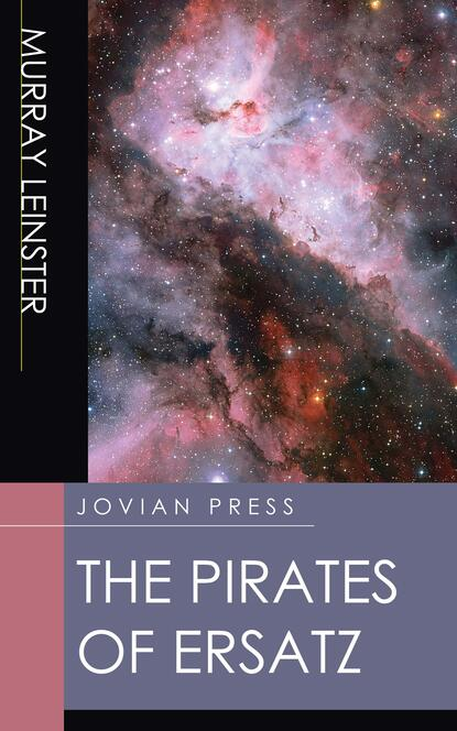 Murray Leinster The Pirates of Ersatz