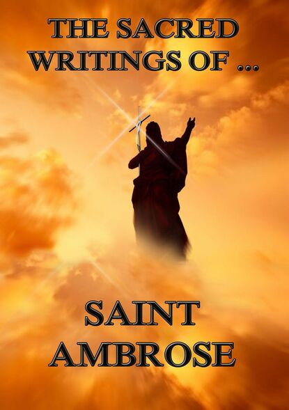 Saint Ambrose The Sacred Writings of Saint Ambrose saint ambrose the sacred writings of saint ambrose