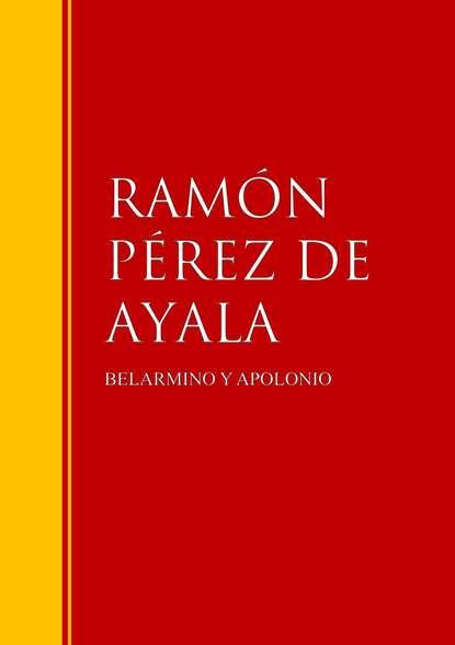 RAMON PEREZ DE AYALA BELARMINO Y APOLONIO the dreams of santiago ramon y cajal