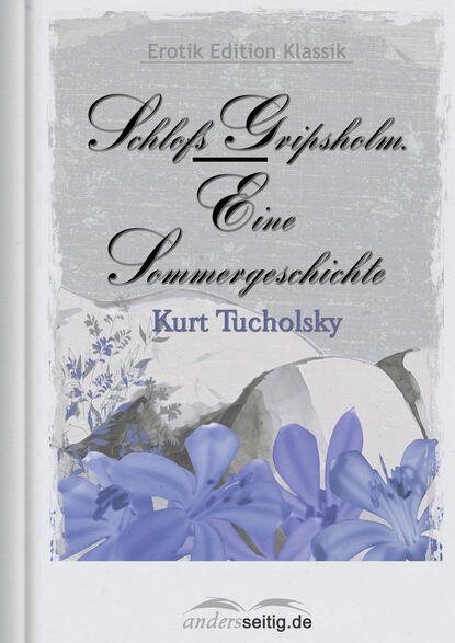 Kurt Tucholsky Schloß Gripsholm - Eine Sommergeschichte kurt tucholsky wenn einer eine reise tut