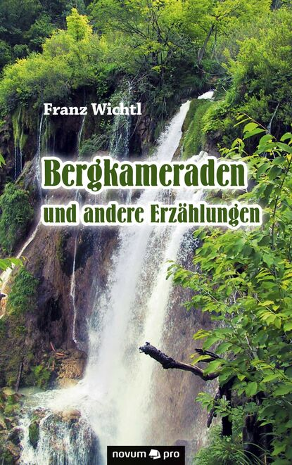 Фото - Franz Wichtl Bergkameraden und andere Erzählungen franz xaver bronner fischergedichte und erzahlungen