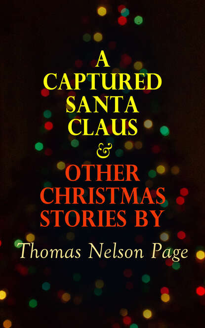 Thomas Nelson Page A Captured Santa Claus & Other Christmas Stories by Thomas Nelson Page 3802618 page 4