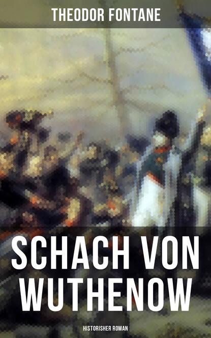 Фонтане Теодор : Schach von Wuthenow: Historisher Roman