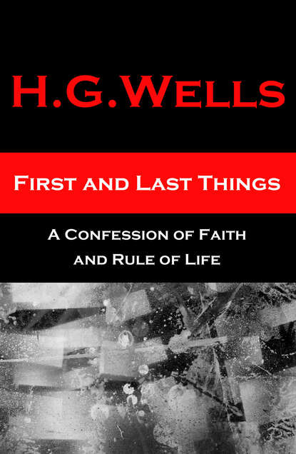 H. G. Wells First and Last Things - A Confession of Faith and Rule of Life h g wells the shape of things to come
