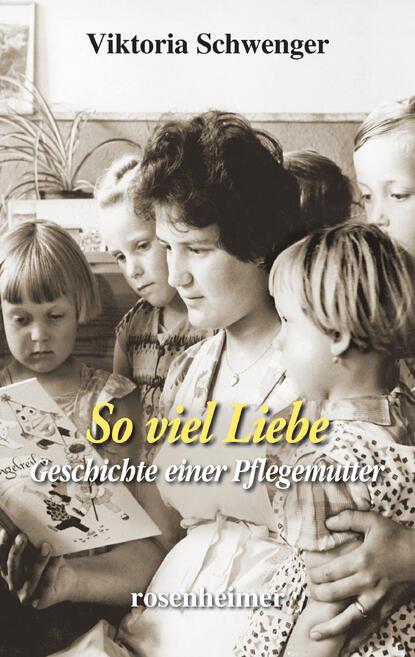Viktoria Schwenger So viel Liebe - Geschichte einer Pflegemutter недорого