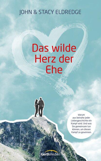 John Eldredge Das wilde Herz der Ehe недорого