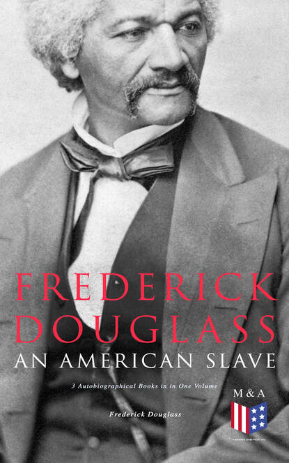 Frederick Douglass Frederick Douglass, An American Slave: 3 Autobiographical Books in in One Volume frederick douglass frederick douglass all 3 memoirs in one volume