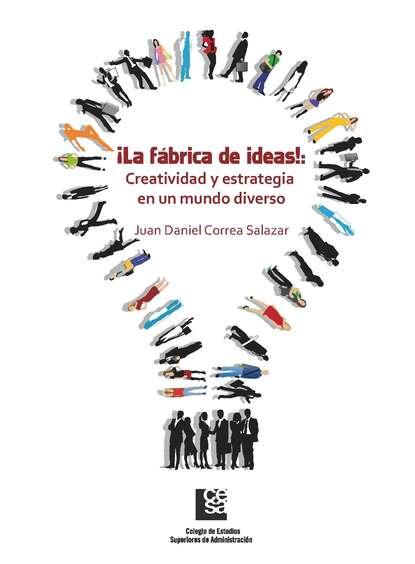 Фото - Juan Daniel Correa Salazar ¡La Fábrica de Ideas!: Creatividad y estrategia en un mundo diverso grisel salazar rebolledo poderes y democracias
