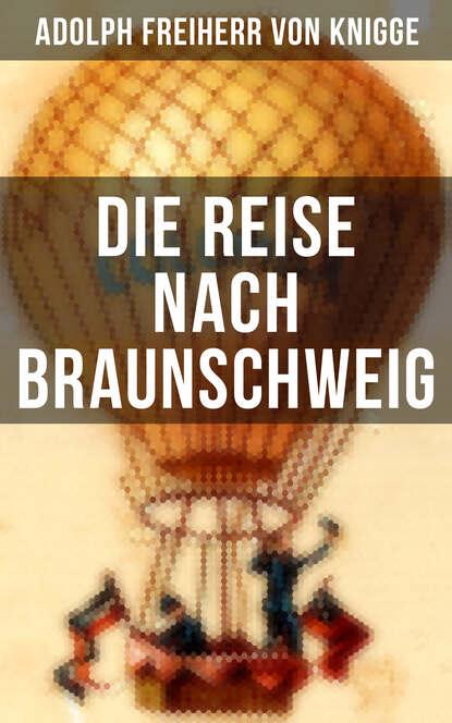 Adolph Freiherr von Knigge Die Reise nach Braunschweig недорого