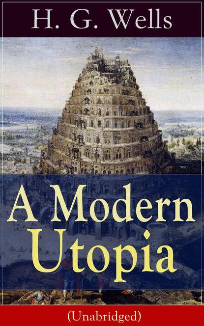 H. G. Wells A Modern Utopia (Unabridged) wells h ann veronica a modern love story