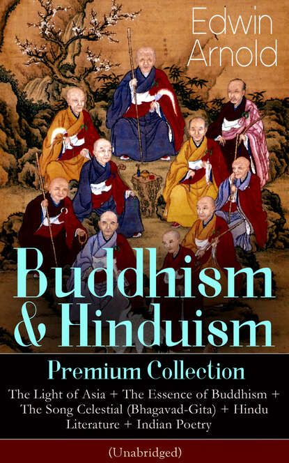 Edwin Arnold Buddhism & Hinduism Premium Collection: The Light of Asia + The Essence of Buddhism + The Song Celestial (Bhagavad-Gita) + Hindu Literature + Indian Poetry (Unabridged): Religious Studies, Spiritual Poems & Sacred Writings the roots of hinduism